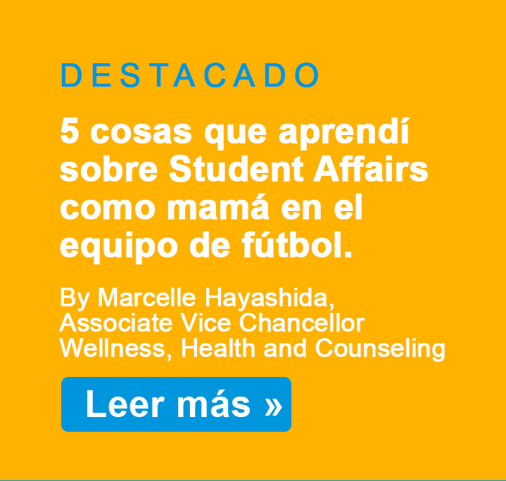 SPOTLIGHT - 5 Things I Learned About Student Affairs by Being a Soccer Mom by Marcelle Hayashida, Associate Vice Chancellor, Wellness, Health and Counseling