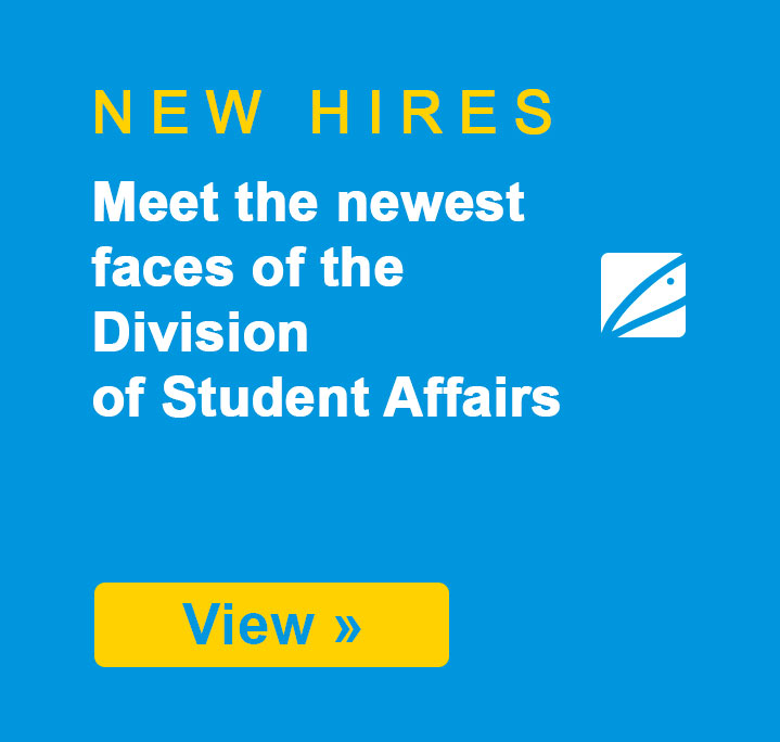 NEW HIRES - Meet the newest faces of the Division of Student Affairs