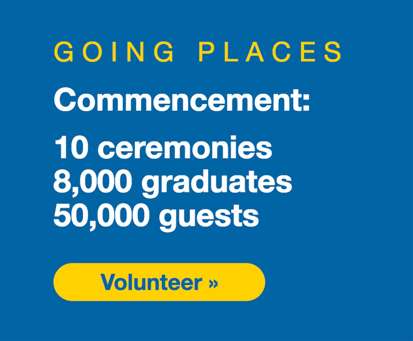 Commencement: 4 days, 10 ceremonies, 8,000 graduates, 50,000 guests - volunteer at one or all ceremonies